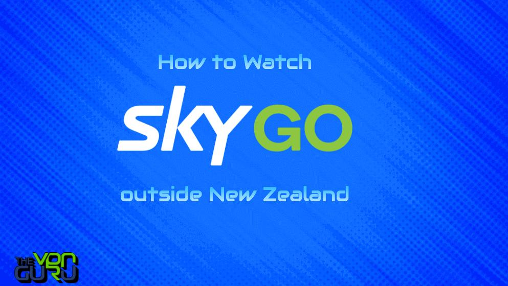 How to Unblock Sky Go NZ outside New Zealand - The VPN Guru